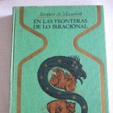 Libros de segunda mano: EN LAS FRONTERAS DE LO IRRACIONAL - JACQUES A. MAUDUIT - COLECCION OTROS MUNDOS - PLAZA Y JANES -. Lote 51015764