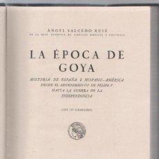 Libros de segunda mano: LA EPOCA DE GOYA. ANGEL SALCEDO RUIZ. 128 GRABADOS. EDITORIAL CALLEJA. MADRID. 1924. Lote 51019319