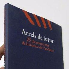 Libros de segunda mano: ARRELS DE FUTUR. 25 DOCUMENTS CLAU DE LA HISTÒRIA DE CATALUNYA. Lote 51070881