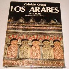 Libros de segunda mano: GABRIELE CRESPI. LOS ÁRABES EN EUROPA. RM70868. . Lote 51072131
