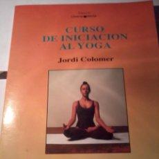 Libros de segunda mano: CURSO DE INICIACION AL YOGA. JORDI COLOMER. EDITORIAL IBIS. EST22B2. Lote 51118495