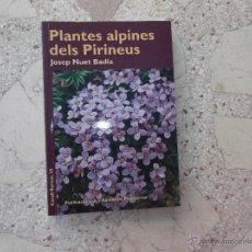 Livros em segunda mão: PLANTES ALPINES DELS PIRINEUS DE JOSEP NUET BADIA, 190 PAGINAS MUCHAS FOTOS ,EN CATALAN 2008.21X14. Lote 51125460