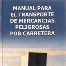 Libros de segunda mano: MANUAL PARA EL TRANSPORTE DE MERCANCÍAS PELIGROSAS POR CARRETERA / EDITADO POR FENADISMER. Lote 100751514
