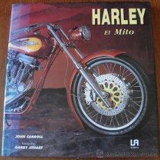 Libros de segunda mano: HARLEY - EL MITO - JOHN CARROLL - GARRY STUART - HARLEY DAVIDSON -. Lote 270545693