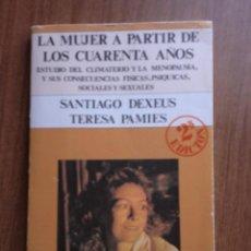 Libros de segunda mano: LA MUJER A PARTIR DE LOS 40 AÑOS. SANTIAGO DEXEUS. TERESA PAMIES.. Lote 51257824