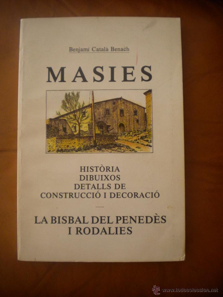MASIES DE LA BISBAL DEL PENEDES Y RODALIES BENJAMI CATALA BENACH 240  PAGINAS Y MUCHOS DESPLEGABLES