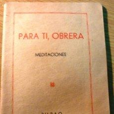 Libros de segunda mano: PARA TI OBRERA MEDITACIONES PIA SOCIEDAD DE SAN PABLO BILBAO 1940 . TRADUCIDA DEL ITALIANO 46 PÁG. Lote 51348417