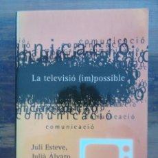 Libros de segunda mano: LA TELEVISIO IMPOSSIBLE / VARIOS / EDICIONS 3 I 4 / 2000. Lote 51357699