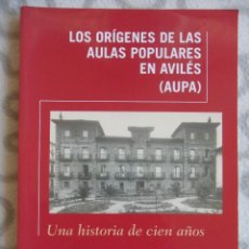 Libros de segunda mano: LOS ORIGENES DE LAS AULAS POPULARES EN AVILES. (AUPA). UNA HISTORIA DE CIEN AÑOS. AYUNTAMIENTO DE AV. Lote 51369443