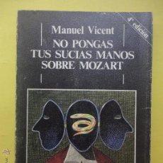Livros em segunda mão: NO PONGAS TUS SUCIAS MANOS SOBRE MOZART. MANUEL VICENT. (SUBRAYADO). Lote 51401915