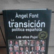 Libros de segunda mano: LA TRANSICIÓN POLÍTICA ESPAÑOLA. LOS AÑOS PUJOL. ÀNGEL FONT.. Lote 51410466