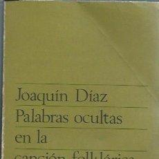 Libros de segunda mano: PLABRAS OCULTAS EN LA CANCIÓN FOLKLORICA, JOAQUIN DIAZ, TAURUS 1971, RÚSTICA, 142 PÁGS, 13X19CM,LEER. Lote 51412260