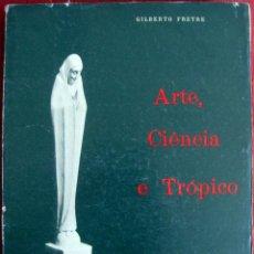 Libros de segunda mano: GILBERTO FREYRE. ARTE, CIÊNCIA E TRÓPICO. 1962. Lote 51412615