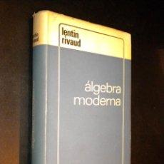 Libros de segunda mano: ALGEBRA MODERNA / A. LENTIN Y J. RIVAUD . Lote 51418843