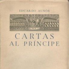 Libros de segunda mano: EDUARDO AUNÓS. CARTAS AL PRÍNCIPE. MADRID, 1942.. Lote 51427130