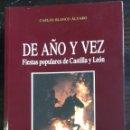 Libros de segunda mano: DE AÑO Y VEZ. FIESTAS POPULARES DE CASTILLA Y LEÓN - BLANCO ÁLVARO, CARLOS (1955- ). Lote 50909329