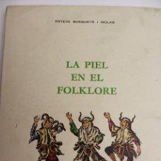 Libros de segunda mano: L-2405. LA PIEL EN EL FOLKLORE. ESTEVE BUSQUETS I MOLAS. COLOMER MUNMANY. VIC 1977.. Lote 51441808