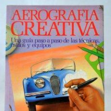 Libros de segunda mano: AEROGRAFIA CREATIVA GUIA PASO A PASO TECNICAS ESTILOS Y EQUIPOS * GRAHAM DUCKET. Lote 51443364