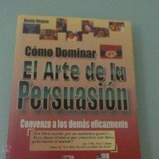 Libros de segunda mano: CÓMO DOMINAR EL ARTE DE LA PERSUACIÓN - CONVENZA A LOS DEMÁS EFICAZMENTE - AÑO 2000 KEVIN HOGAN. Lote 51461877