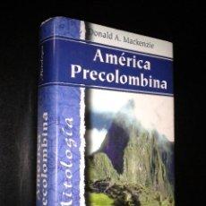 Libros de segunda mano: AMERICA PRECOLOMBINA / DONALD A MACKENZIE. Lote 51470254