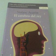 Libros de segunda mano: EL CEREBRO DEL REY VIDA,SEXO,CONDUCTA,ENVEJECIMIENTO Y MUERTE - NOLASC ACARÍN -. Lote 51476888