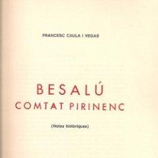 Libros de segunda mano: BESALU COMTAT PIRINENC. NOTES HISTORIQUES / F. CALAU VEGAS. OLOT : AUBERT IMP., 1969. 22X16CM. 175 P. Lote 51498404