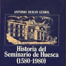 Libros de segunda mano: ANTONIO DURÁN GUDIOL : HISTORIA DEL SEMINARIO DE HUESCA (1580-1980). HUESCA, 1982. Lote 51503138