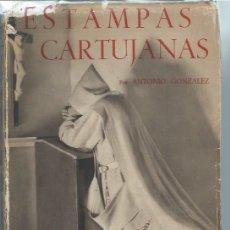 Libros de segunda mano: ESTAMPAS CARTUJANAS, ANTONIO GONZALEZ, LA EDITORIAL VIZCAINA BILBAO 1947, ILUSTRACIONES JOSÉ ORTIZ. Lote 51524436