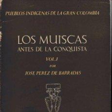 Libros de segunda mano: LOS MUISCAS ANTES DE LA CONQUISTA. 2 VOLS. (J. PÉREZ DE BARRADAS, 1950) SIN USAR JAMÁS. Lote 147014180