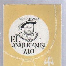 Libros de segunda mano: EL ANGLICANISMO POR A.D.TOLEDANO. 13ª PARTE: HERMANOS SEPARADOS. Nº 138. CASAL I VALL. 1959. Lote 51536514