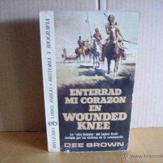 Libros de segunda mano: ENTERRAD MI CORAZON EN WOUNDED KNEE ---- DEE BROWN. Lote 51563580