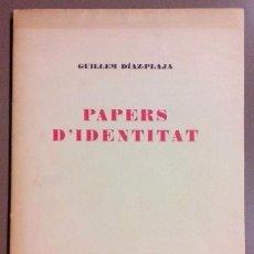 Libros de segunda mano: PAPERS D'IDENTITAT. GUILLEM DÍAZ-PLAJA. ESPIGA ED. 1959. EDICIÓ NUMERADA I DEDICATÒRIA AUTOR!!. Lote 51568614