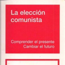Libros de segunda mano: LA ELECCIÓN COMUNISTA (COMPRENDER EL PRESENTE. CAMBIAR EL FUTURO). EDS. SCIENCE MARXISTE, 2009. Lote 51602285