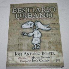 Libros de segunda mano: BESTIARIO URBANO, JOSE ANTONIO INIESTA, MANUEL SAGREDO, JESUS CALLEJA, DEDICADO Y FIRMADO POR AUTOR. Lote 51620552