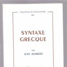 Libros de segunda mano: SYNTAXE GRECQUE. PAR JEAN HUMBERT. EDITIONS KLINCKSIECK. PARIS 1972.. Lote 51639887