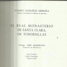 Libros de segunda mano: EL REAL MONASTERIO DE SANTA CLARA. DE TORDESILLAS. EUSEBIO GONZÁLEZ HERRERA. DEDICADO AUTOR. 1965. Lote 51664513