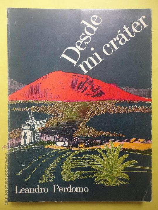DESDE MI CRÁTER. LEANDRO PERDOMO. DEDICATORIA MANUSCRITA DEL AUTOR (Libros de Segunda Mano (posteriores a 1936) - Literatura - Otros)
