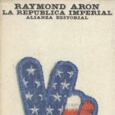 Libros de segunda mano: RAYMOND ARON. LA REPÚBLICA IMPERIAL. LOS ESTADOS UNIDOS EN EL MUNDO (1945-1972). MADRID, 1973. DIRI. Lote 51723233