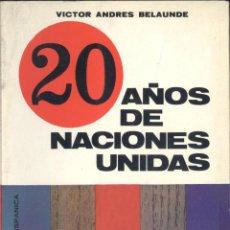 Libros de segunda mano: VÍCTOR ANDRÉS BELAUNDE. 20 AÑOS DE NACIONES UNIDAS. MADRID, 1966. Lote 51723291