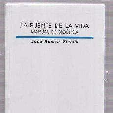 Libros de segunda mano: LA FUENTE DE LA VIDA. MANUAL DE BIOÉTICA, JOSÉ-ROMÁN FLECHA. ED. SÍGUEME, SALAMANCA 2002.. Lote 51726000