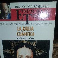 Libros de segunda mano: LA BIBLIA CUANTICA. AUTOR JOSE ALVAREZ LOPEZ. Lote 51731282