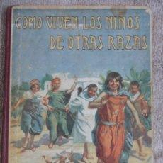 Libros de segunda mano: COMO VIVEN LOS NIÑOS DE OTRAS RAZAS. POR MIGUEL MEDINA. BIBLIOTECA PARA NIÑOS. ILUSTRADO CON CUATRO . Lote 51772283