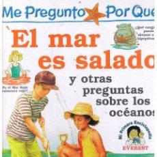 Libros de segunda mano: ME PREGUNTO POR QUÉ: EL MAR ES SALADO Y OTRAS PREGUNTAS. EDT. EVEREST 1996. (P/B8). Lote 51781450