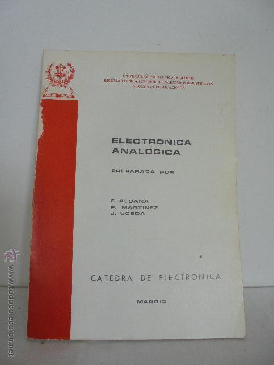 ELECTRONICA ANALOGICA. F. ALDANA. P.MARTINEZ. J. UCEDA. ESCUELA SUPERIOR DE INGENIEROS INDUSTRIALES. (Libros de Segunda Mano - Ciencias, Manuales y Oficios - Otros)
