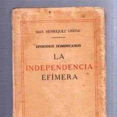 Libros de segunda mano: LA INDEPENDENCIA EFIMERA. EPISODIOS DOMINICANOS. MAX HENRIQUEZ UREÑA. IMPRENTA FERNAND SORLOT. LEER. Lote 51921567