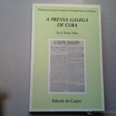 Libros de segunda mano: XOSÉ NEIRA VILAS. A PRENSA GALEGA DE CUBA. PRIMERA EDICIÓN. EDICIÓS DO CASTRO 1985. GALICIA. CUBA. Lote 51939350