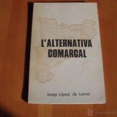 Libros de segunda mano: L'ALTERNATIVA COMARCAL. JOSEP LÓPEZ DE LERMA, DEDICAT I FIRMAT. Lote 51959177