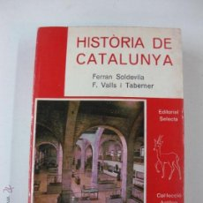 Libros de segunda mano: HISTORIA DE CATALUNYA. SOLDEVILA - VALLS I TABERNER. EDITORIAL SELECTA 1977. Lote 51963268