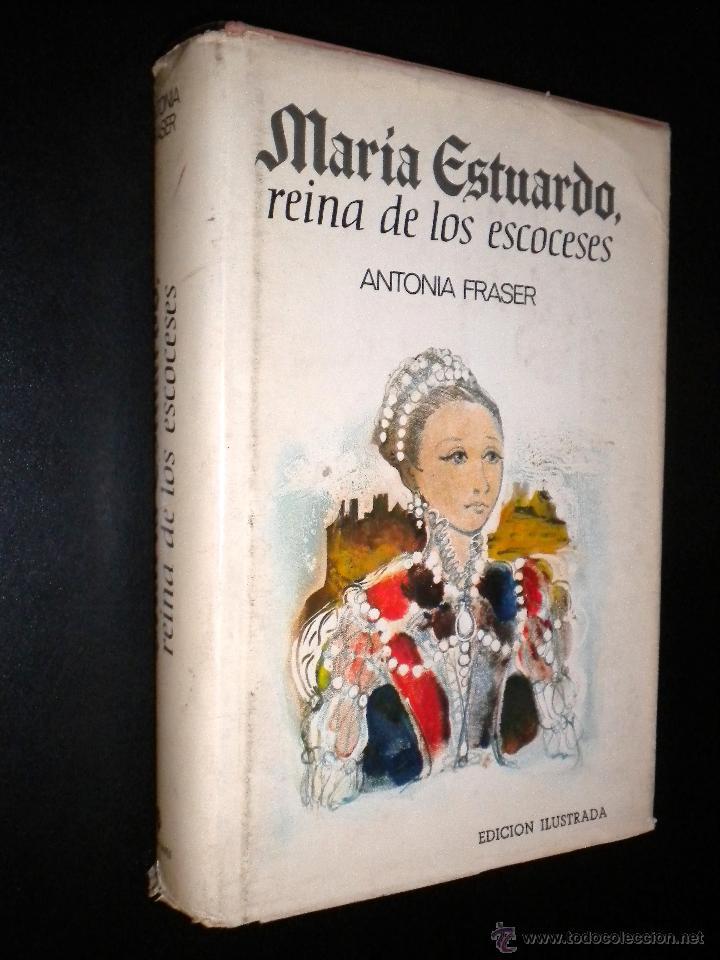 MARIA ESTUARDO REINA DE LOS ESCOCESES / ANTONIA FRASER (Libros de Segunda Mano - Historia - Otros)