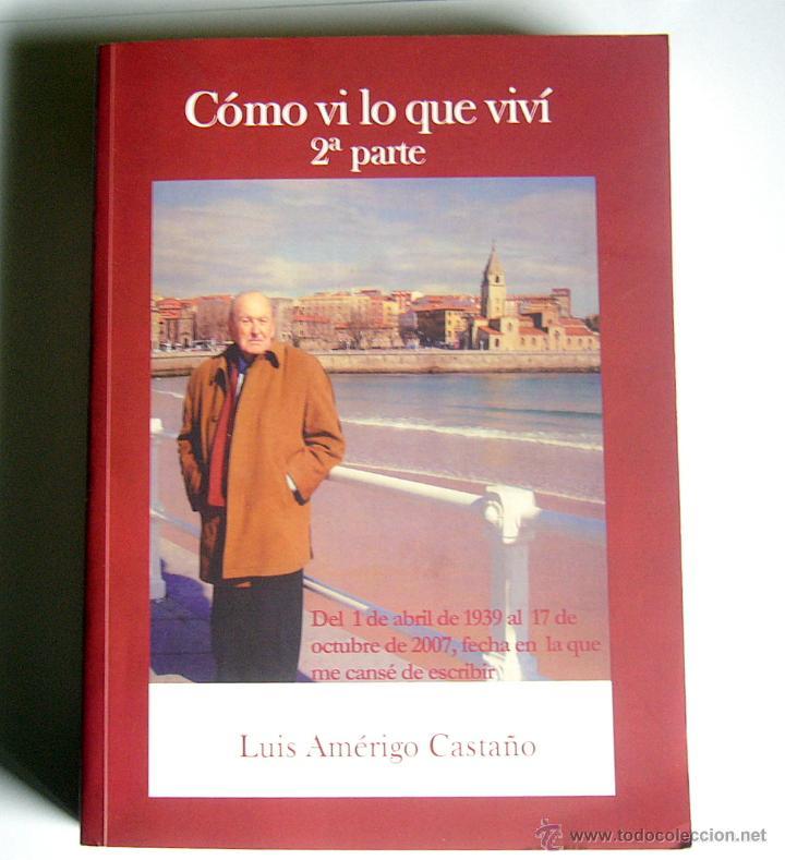 COMO VI LO QUE VIVÍ ( 2ª PARTE ) - LUIS AMERIGO CASTAÑO (Libros de Segunda Mano - Historia - Otros)